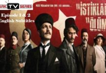 Ya İstiklal Ya Ölüm (Either Independence or Death) Episode 1 & 2 with English Subtitles Free
