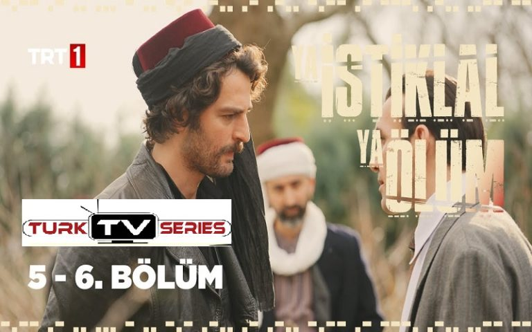 Ya İstiklal Ya Ölüm (Either Independence or Death) Episode 5 & 6 with English Subtitles Free